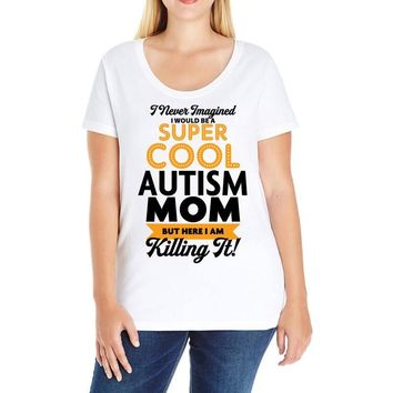 I Never Imagined I Would Be A Super Cool Autism Mom But Here I Am Kill Ladies Curvy T-Shirt
