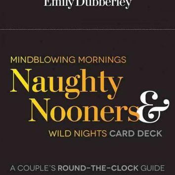 Mindblowing Mornings, Naughty Nooners & Wild Nights Card Deck: A Couple's Round-the-Clock Guide to Sizzling Quickies