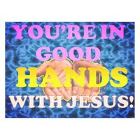 You're In Good Hands With Jesus! Tablecloth