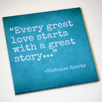 Every great love starts with a great story. Nicholas Sparks quote tile. Perfect home or wedding decor.