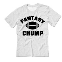 Fantasy Football Chump Shirt | NFL Football Tshirt | Gambling Shirt | Fantasy Football Shirt