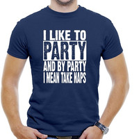 I Like To Party, and by Party I Mean Take Naps T-shirt