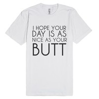 I Hope Your Day Is As Nice As Your Butt-Unisex White T-Shirt