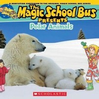 Polar Animals: A Nonfiction Companion to the Original Magic School Bus Series (Magic School Bus Presents)