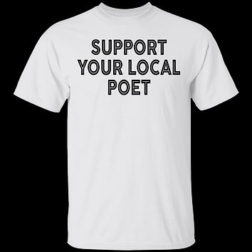 Support Your Local Poet T-Shirt