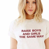 """Raise Boys & Girls The Same Way"" Tee"