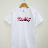 Daddy Tshirt Funny Slogan Shirt Quote Tshirt Tumblr Shirt Fashion Shirt Unisex Tee Shirt Women Tee Shirt Men Tee Shirt Short Sleeve Shirt