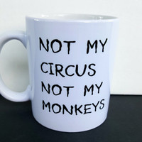 Not My Circus Not My Monkeys Funny Coffee Mug, Gift Ideas, Office gift. Personalized Coffee Mug