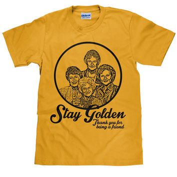 Golden Girls Tee Shirt - Thank You For Being A Friend - Stay Golden - Unisex T Shirt - Item 2058