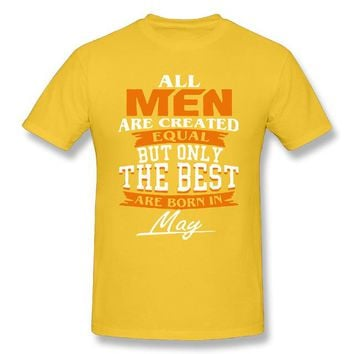 All Men Are Created Equal, The best are born in May Tee