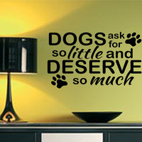 Dogs Deserve Much Pet Decal | Vinyl Wall Lettering | Wall Quotes