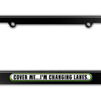 Cover Me Changing Lanes - Funny Metal License Plate Frame