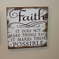 FAITH Sign/It Does Not Make Things Easy/It by TheGingerbreadShoppe