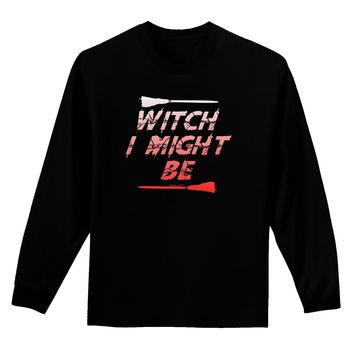 Witch I Might Be Adult Long Sleeve Dark T-Shirt by TooLoud
