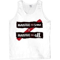 Injustice For Some Is Injustice For All -- Unisex Tanktop