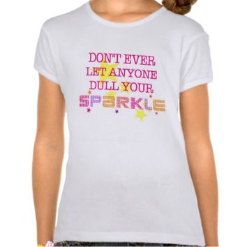 Don't Ever Let Anyone Dull Your Sparkle T-Shirt from Zazzle.com