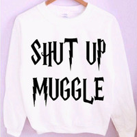 Harry Potter Shut Up Muggle Crewneck/Sweatshirt