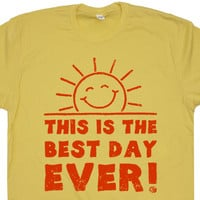 This Is The Best Day Ever T Shirt Funny T Shirts Vintage T Shirts