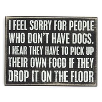 Primitives by Kathy 'I Feel Sorry for People Who Don't Have Dogs' Box Sign