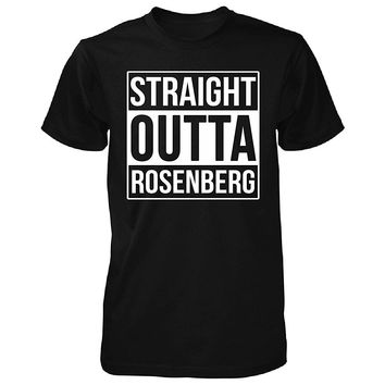 Straight Outta Rosenberg City. Cool Gift - Unisex Tshirt