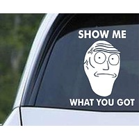Rick and Morty -  Show Me What You Have Die Cut Vinyl Decal Sticker