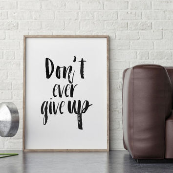 MOTIVATIONAL Quote,Don't Ever Give Up, Inspirational Print,Black And White,Quote Wall Art,Workout,Fitness,GYM Poster,Office Decor,Success