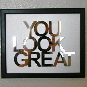 YOU LOOK GREAT,  phrase wall mirrored art on real canvas framed better then print picture