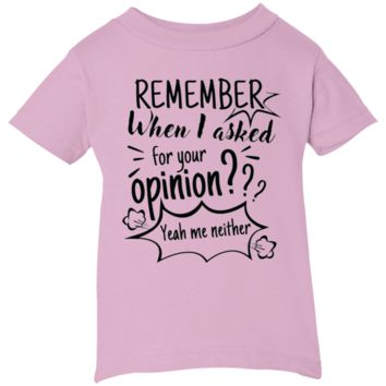 Remember When I Asked For Your Opinion? Infant 5.5 oz Short Sleeve T-Shirt