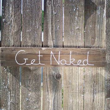 Get Naked Sign shower, rustic, country, farm, primitive bathroom decor on Reclaimed Barn Wood