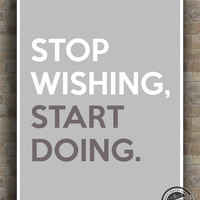 Stop Wishing Start Doing Print, Inspirational Quote Poster, positive quote, typography, wall art, home decor, wall decor, 8x10, 11x14, 16x20