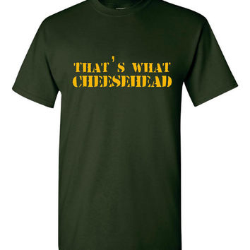 That's What Cheesehead She Said Funny Graphic Green Bay Fans Football Tee Mens Women And Kids Cheesehead Tee