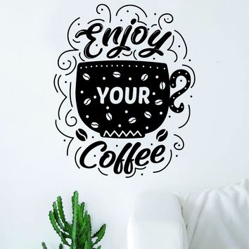 Enjoy Your Coffee Wall Decal Sticker Vinyl Art Bedroom Room Home Decor Quote Inspirational Kitchen Morning Cute