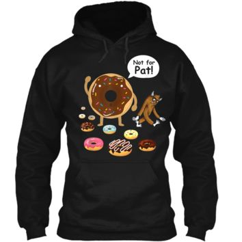 Funny Sasquatch Bigfoot Yeti and Donuts Not For Pat  Pullover Hoodie 8 oz