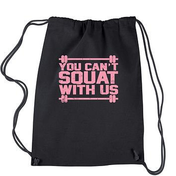 You Can't Squat With Us  Drawstring Backpack