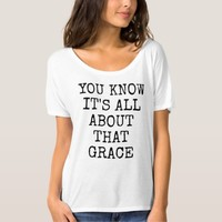 You Know It's All About That Grace Slouchy T-Shirt