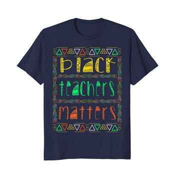 Black Teachers Matters Black history month Pride Shirts Tee