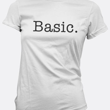 Basic | Basic Tee | Basic Bitch Tee| Basic Bitches | Basic Bitches Tee| Betches | Ladies Tee | Womens Tee | Ladies Shirt | Womens Shirt |