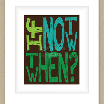 8x10 Graphic Print Wall Art, Brown and Green If Not Now Then When Quote Art