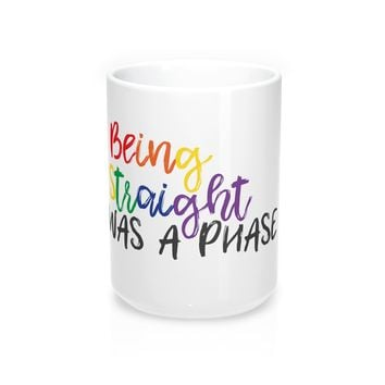 Being Straight Was A Phase Coffee Mug
