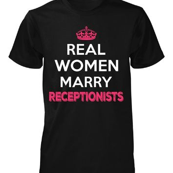 Real Women Marry Receptionists. Cool Gift - Unisex Tshirt