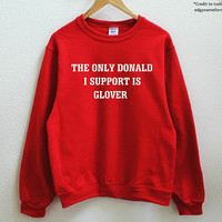 The Only Donald I Support Is Glover Unisex Sweatshirt