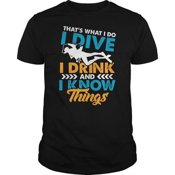 Thats what i do i dive i drink and i know things mens t-shirt