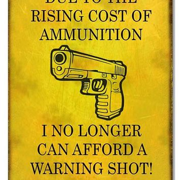 Due To The Cost Of Ammunition Funny Warning Reproduction Sign 9″x12″