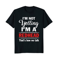 I'm Not Yelling I'm A Redhead That's How We Talk Shirt