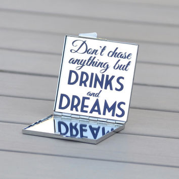 Bachelorette party favor | Don't chase anything but drinks and dreams | Customizable inspirational quote