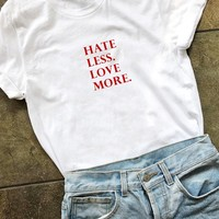 Hate Less, Love More - T-Shirt