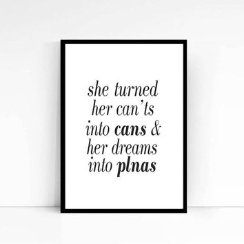 She Turned Her Cants Into Cans and Her Dreams Into Plans Inspirational Quote Motivational Quote Motivational  Poster Wall Art Word Art Gift