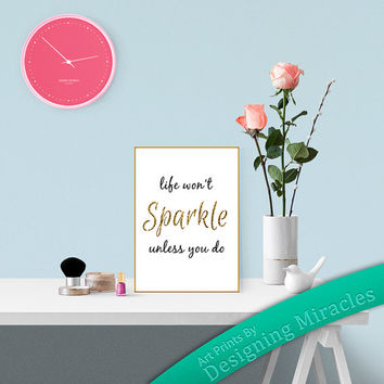 "Inspirational Quote, ""Life Won't Sparkle Unless You Do"" Inspiring Quote Inspiring Wall Art Printable Quote, DIY Wall Decor for a Girls Room"