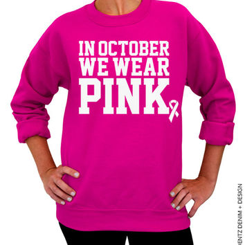 In October We Wear Pink - Breast Cancer Awareness - Pink Unisex Crew Neck