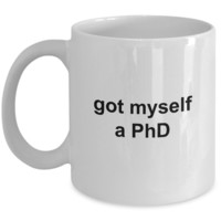 MD PhD Mug Graduation Gifts - Got Myself a PhD Ceramic Coffee Cup